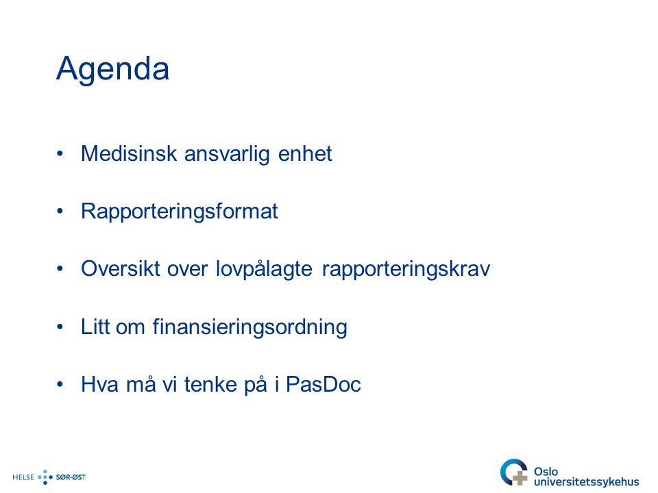 Agenda Medisinsk ansvarlig enhet Rapporteringsformat Oversikt over lovpålagte rapporteringskrav Litt om finansieringsordning Hva må vi tenke på i PasDoc