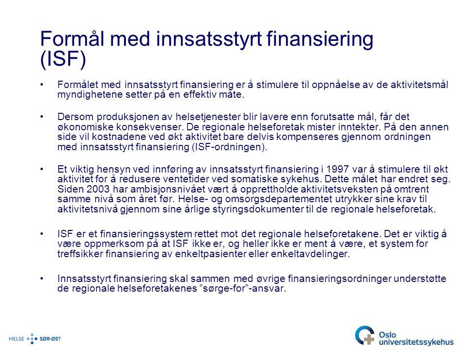 Formål med innsatsstyrt finansiering (ISF) Formålet med innsatsstyrt finansiering er å stimulere til oppnåelse av de aktivitetsmål myndighetene setter på en effektiv måte.