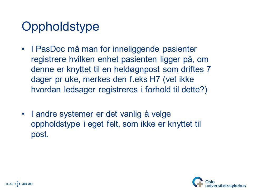 Oppholdstype I PasDoc må man for inneliggende pasienter registrere hvilken enhet pasienten ligger på, om denne er knyttet til en heldøgnpost som driftes 7 dager pr uke, merkes den f.eks H7 (vet ikke hvordan ledsager registreres i forhold til dette ) I andre systemer er det vanlig å velge oppholdstype i eget felt, som ikke er knyttet til post.