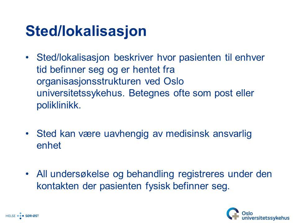 Sted/lokalisasjon Sted/lokalisasjon beskriver hvor pasienten til enhver tid befinner seg og er hentet fra organisasjonsstrukturen ved Oslo universitetssykehus.