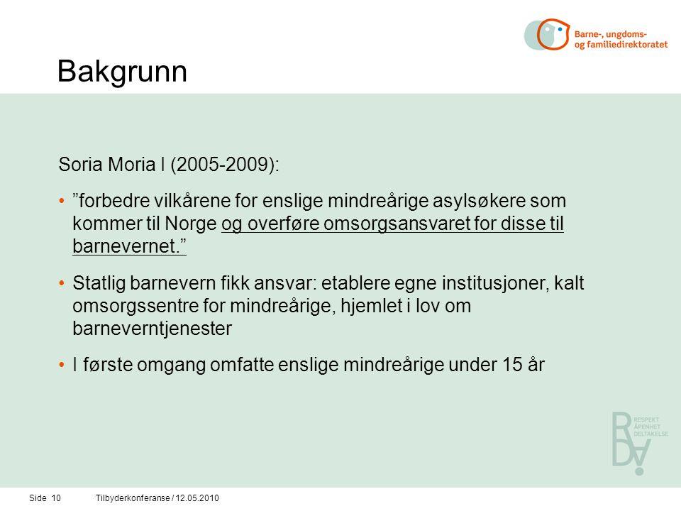 """Side 10Tilbyderkonferanse / 12.05.2010 Bakgrunn Soria Moria I (2005-2009): """"forbedre vilkårene for enslige mindreårige asylsøkere som kommer til Norge"""