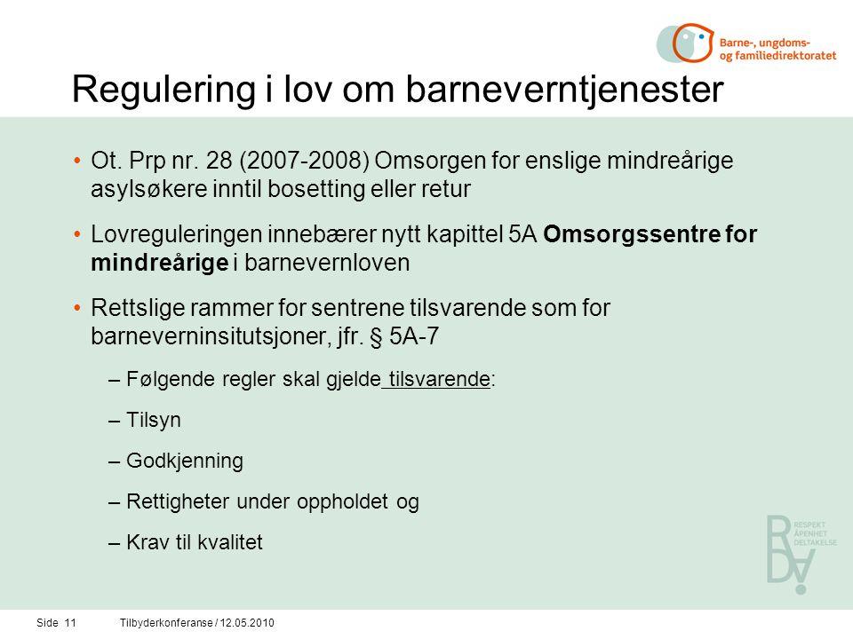 Side 11Tilbyderkonferanse / 12.05.2010 Regulering i lov om barneverntjenester Ot. Prp nr. 28 (2007-2008) Omsorgen for enslige mindreårige asylsøkere i