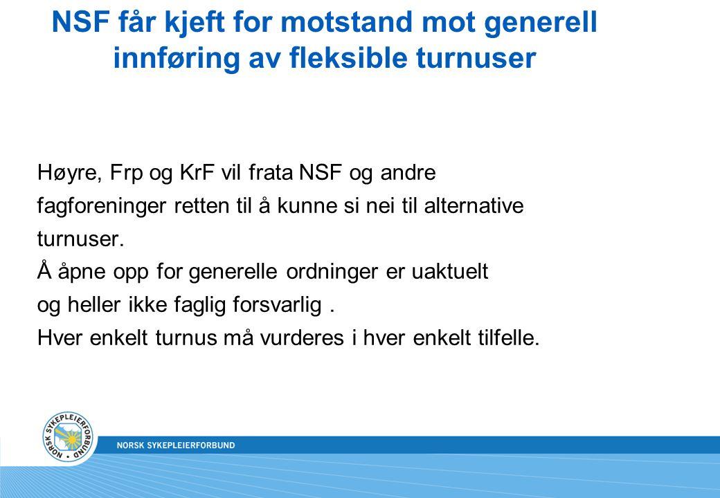NSF får kjeft for motstand mot generell innføring av fleksible turnuser Høyre, Frp og KrF vil frata NSF og andre fagforeninger retten til å kunne si nei til alternative turnuser.