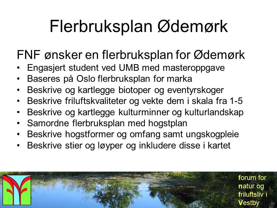 forum for natur og friluftsliv i Vestby Flerbruksplan Ødemørk FNF ønsker en flerbruksplan for Ødemørk Engasjert student ved UMB med masteroppgave Base