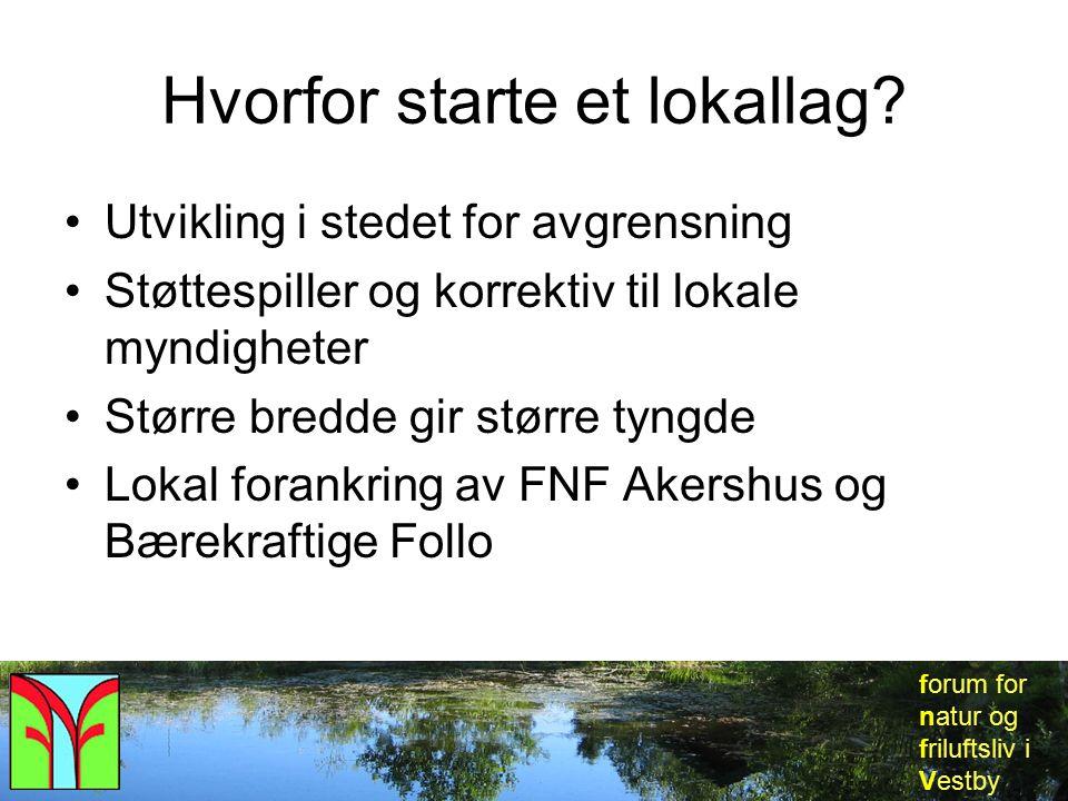 forum for natur og friluftsliv i Vestby Hvorfor starte et lokallag? Utvikling i stedet for avgrensning Støttespiller og korrektiv til lokale myndighet