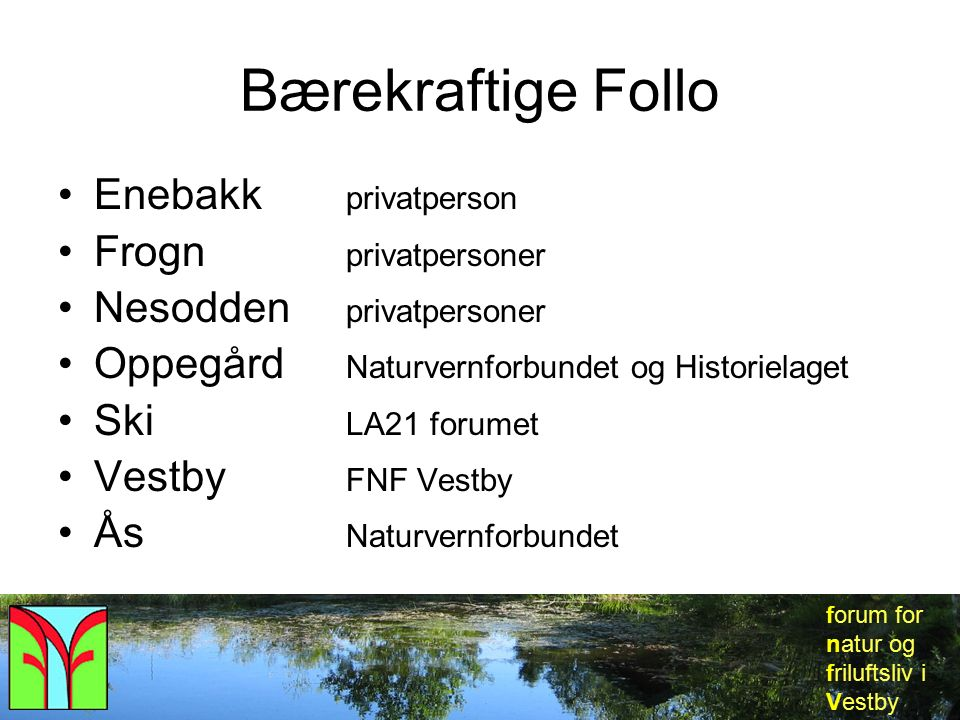 forum for natur og friluftsliv i Vestby Bærekraftige Follo Enebakk privatperson Frogn privatpersoner Nesodden privatpersoner Oppegård Naturvernforbund