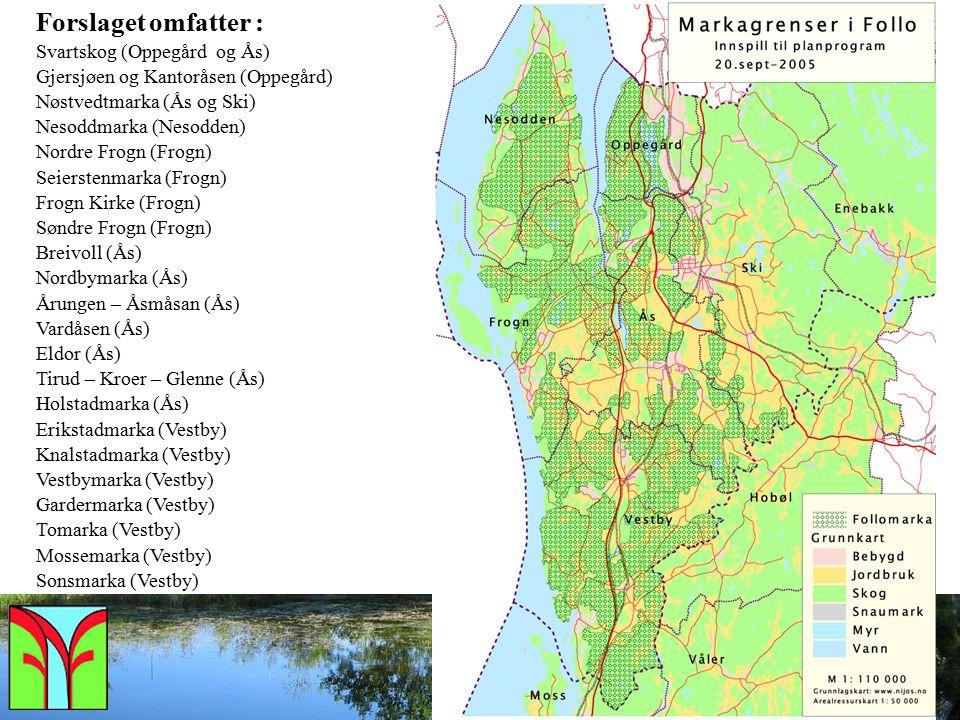 forum for natur og friluftsliv i Vestby Forslaget omfatter : Svartskog (Oppegård og Ås) Gjersjøen og Kantoråsen (Oppegård) Nøstvedtmarka (Ås og Ski) N
