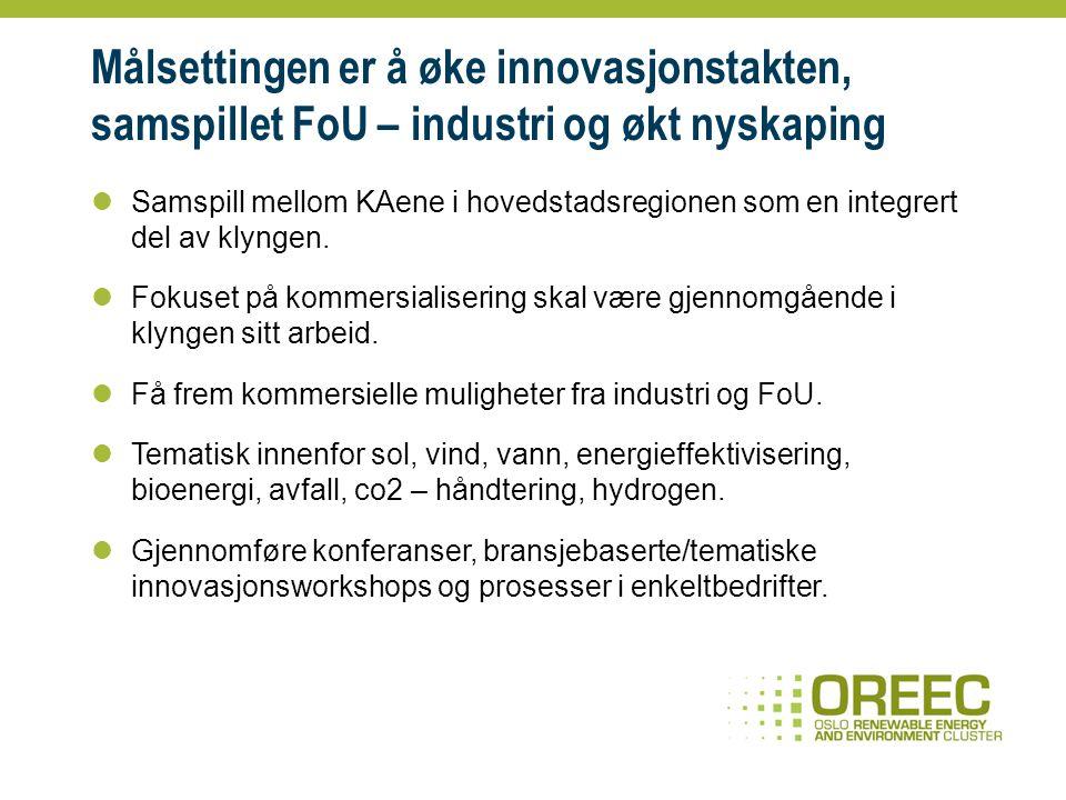 Målsettingen er å øke innovasjonstakten, samspillet FoU – industri og økt nyskaping Samspill mellom KAene i hovedstadsregionen som en integrert del av klyngen.