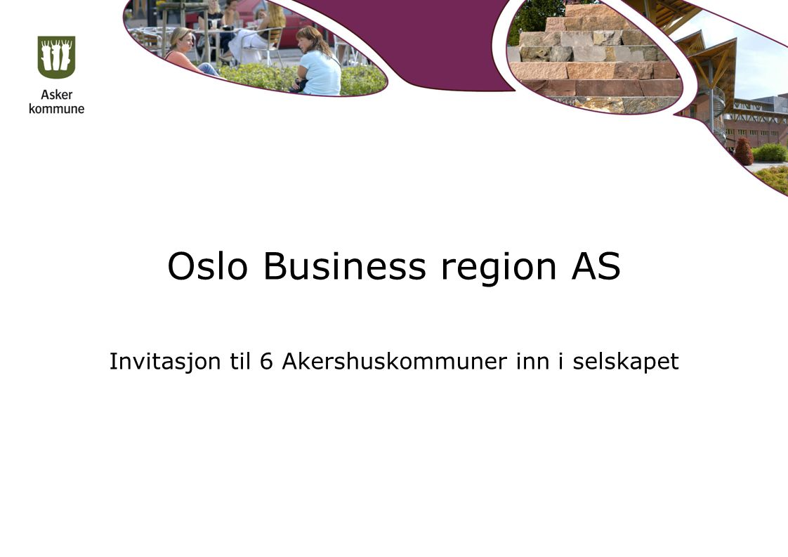 Oslo Business region AS Invitasjon til 6 Akershuskommuner inn i selskapet