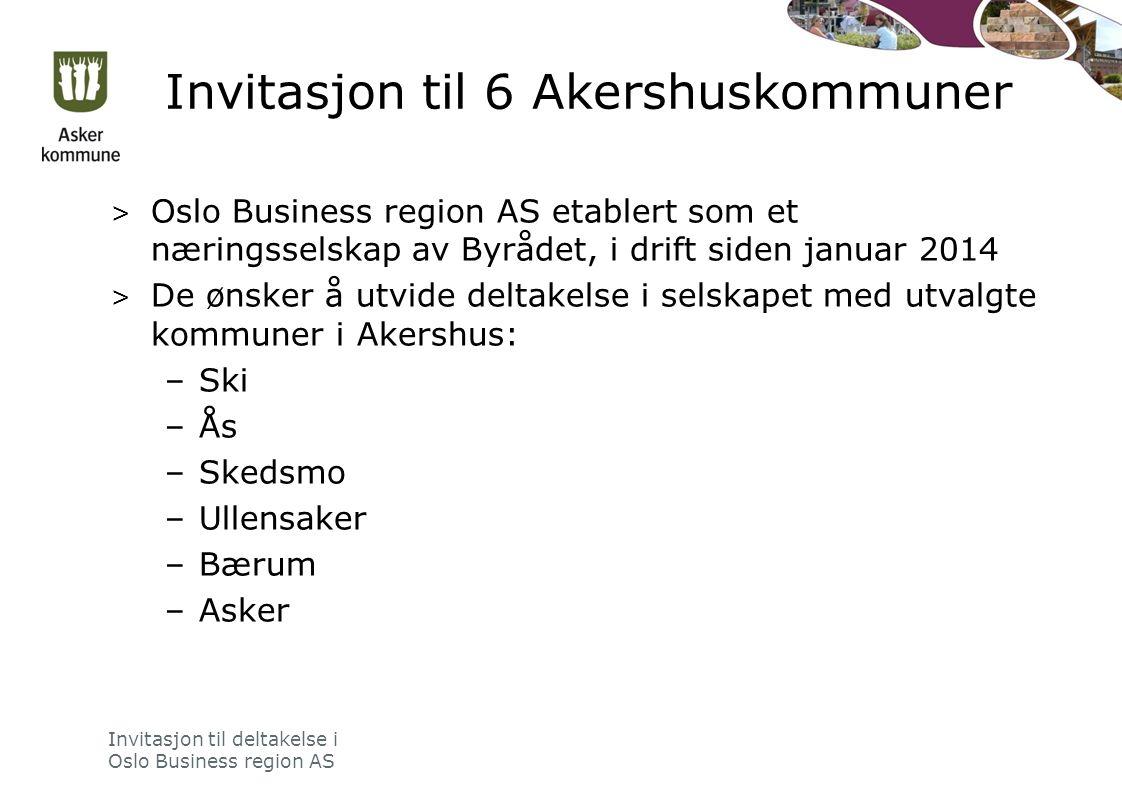 Invitasjon til 6 Akershuskommuner > Oslo Business region AS etablert som et næringsselskap av Byrådet, i drift siden januar 2014 > De ønsker å utvide deltakelse i selskapet med utvalgte kommuner i Akershus: –Ski –Ås –Skedsmo –Ullensaker –Bærum –Asker Invitasjon til deltakelse i Oslo Business region AS