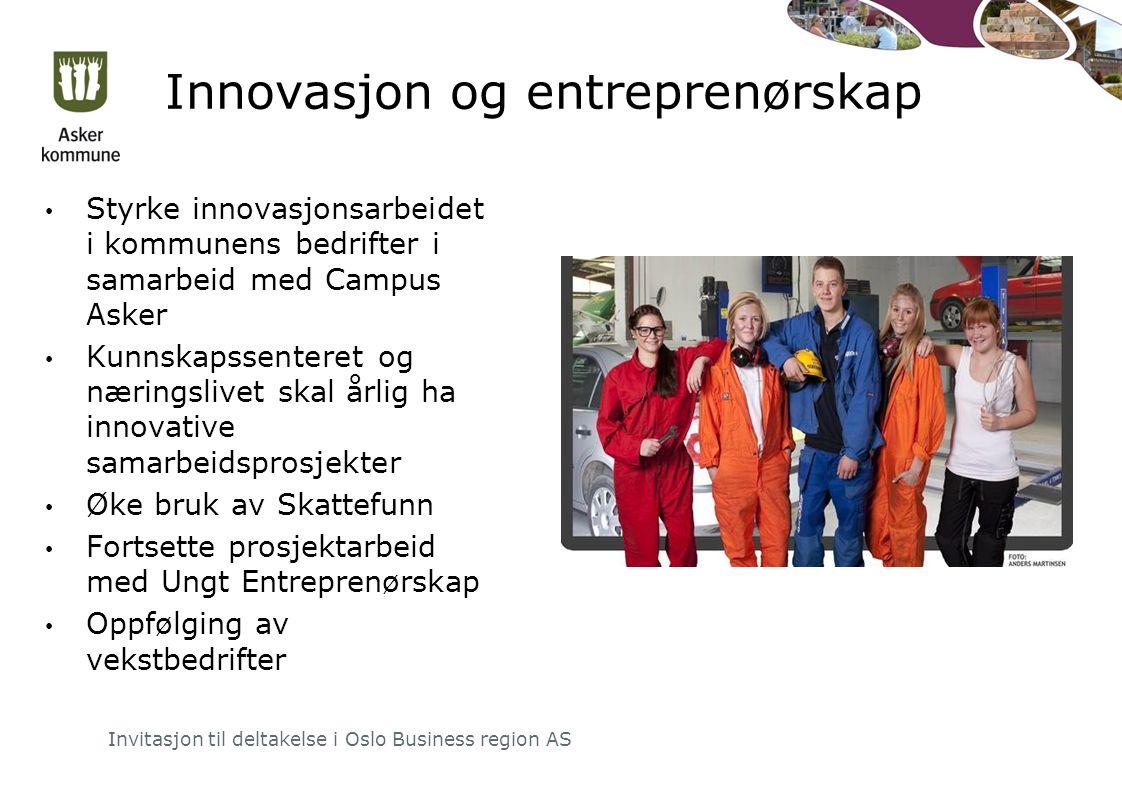 Innovasjon og entreprenørskap Styrke innovasjonsarbeidet i kommunens bedrifter i samarbeid med Campus Asker Kunnskapssenteret og næringslivet skal årlig ha innovative samarbeidsprosjekter Øke bruk av Skattefunn Fortsette prosjektarbeid med Ungt Entreprenørskap Oppfølging av vekstbedrifter Invitasjon til deltakelse i Oslo Business region AS