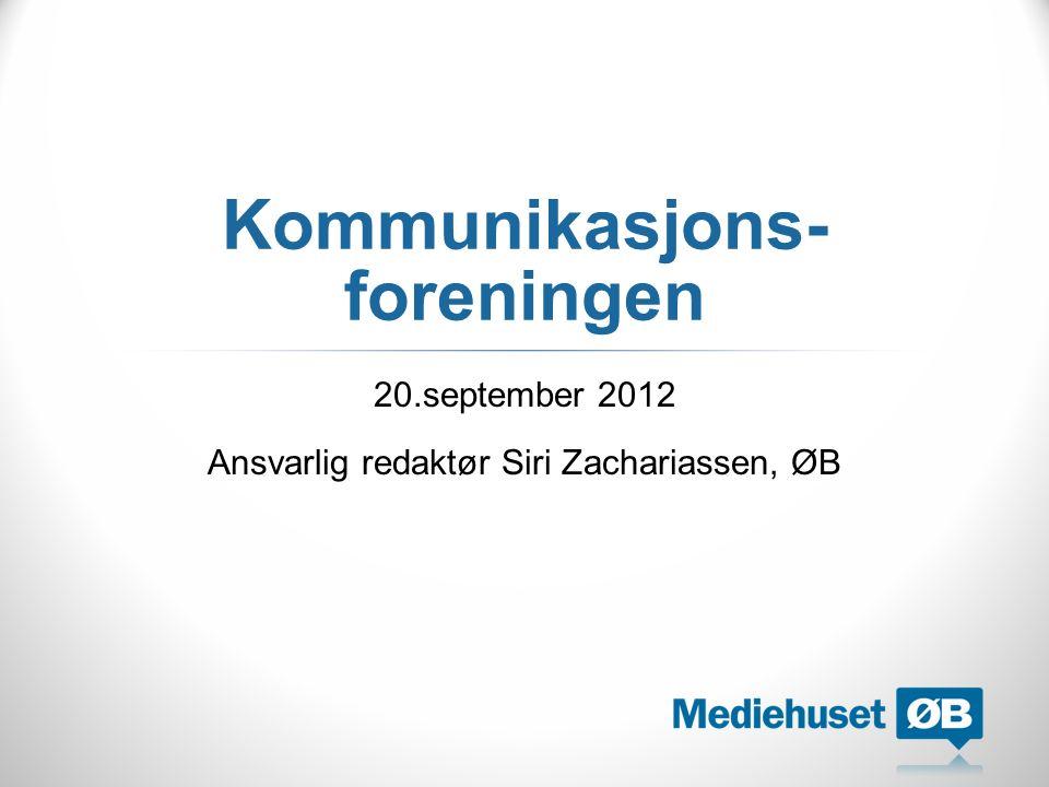 Kommunikasjons- foreningen 20.september 2012 Ansvarlig redaktør Siri Zachariassen, ØB