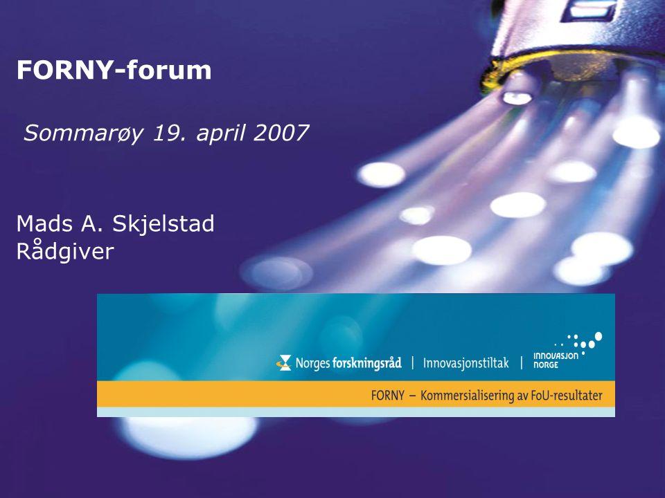 FORNY-forum Sommarøy 19. april 2007 Mads A. Skjelstad Rådgiver