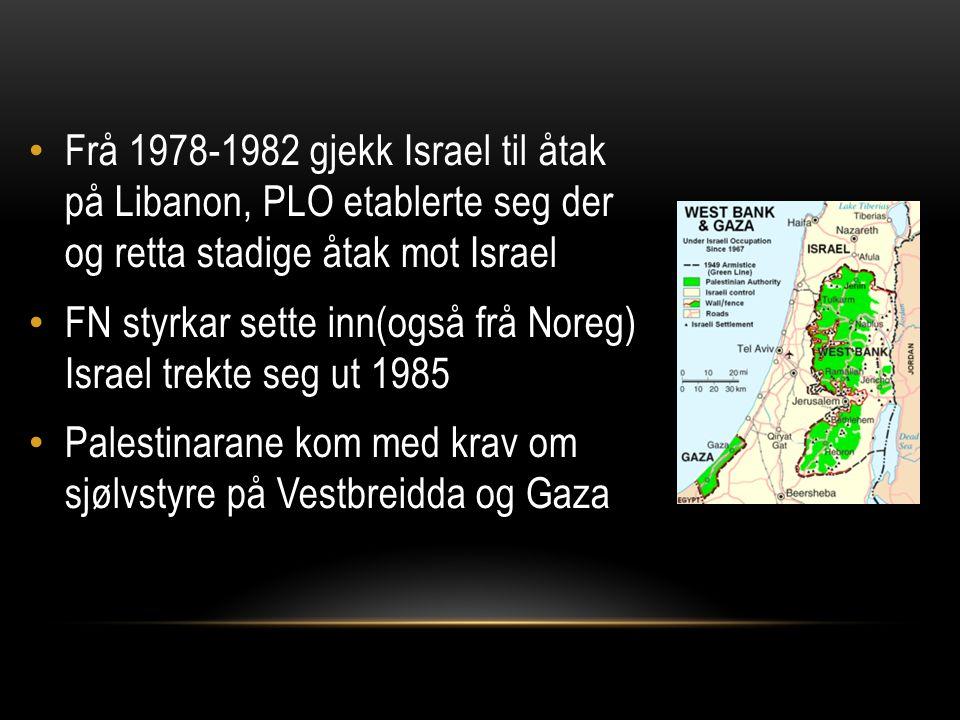 Frå 1978-1982 gjekk Israel til åtak på Libanon, PLO etablerte seg der og retta stadige åtak mot Israel FN styrkar sette inn(også frå Noreg) Israel tre