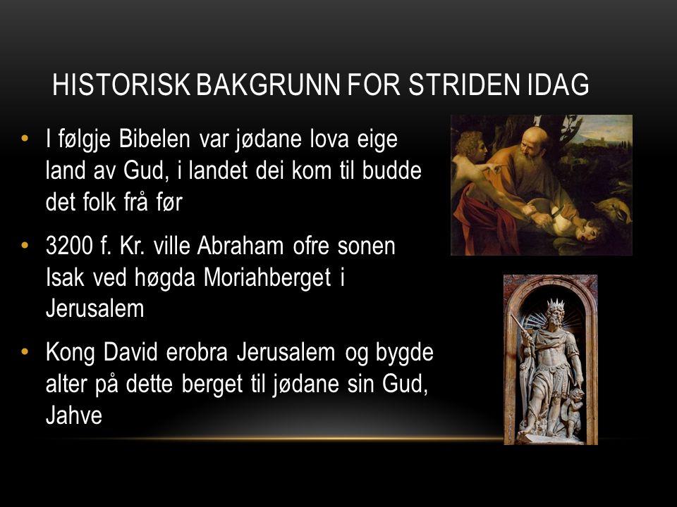 I følgje Bibelen var jødane lova eige land av Gud, i landet dei kom til budde det folk frå før 3200 f. Kr. ville Abraham ofre sonen Isak ved høgda Mor