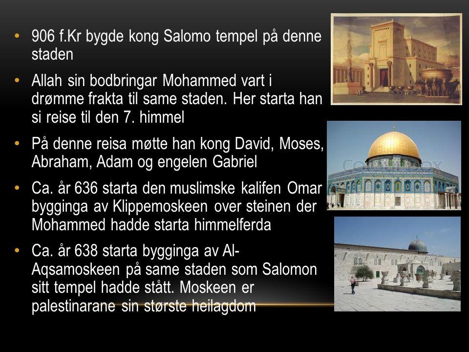 906 f.Kr bygde kong Salomo tempel på denne staden Allah sin bodbringar Mohammed vart i drømme frakta til same staden.