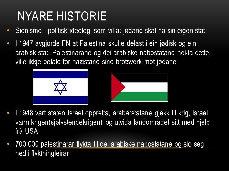NYARE HISTORIE Sionisme - politisk ideologi som vil at jødane skal ha sin eigen stat I 1947 avgjorde FN at Palestina skulle delast i ein jødisk og ein arabisk stat.