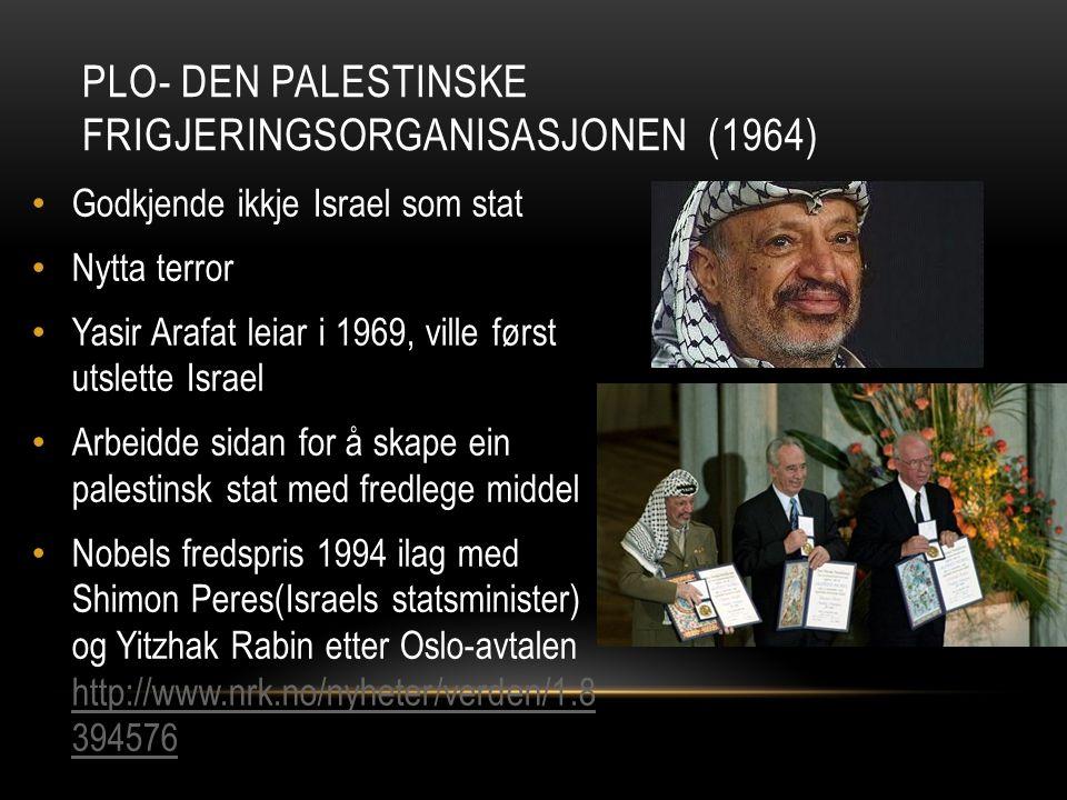 Godkjende ikkje Israel som stat Nytta terror Yasir Arafat leiar i 1969, ville først utslette Israel Arbeidde sidan for å skape ein palestinsk stat med fredlege middel Nobels fredspris 1994 ilag med Shimon Peres(Israels statsminister) og Yitzhak Rabin etter Oslo-avtalen http://www.nrk.no/nyheter/verden/1.8 394576 http://www.nrk.no/nyheter/verden/1.8 394576 PLO- DEN PALESTINSKE FRIGJERINGSORGANISASJONEN (1964)