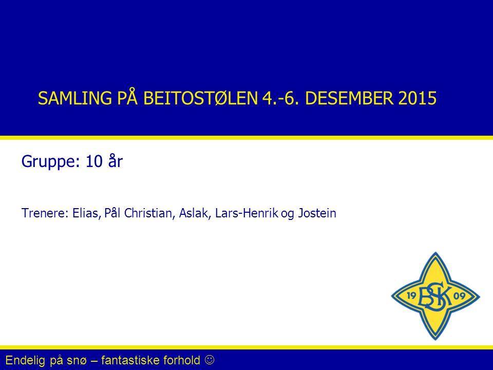 SAMLING PÅ BEITOSTØLEN 4.-6. DESEMBER 2015 Gruppe: 10 år Trenere: Elias, Pål Christian, Aslak, Lars-Henrik og Jostein Endelig på snø – fantastiske for