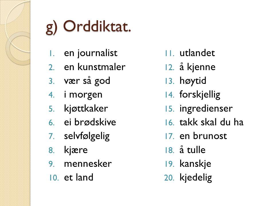 g) Orddiktat. 1. en journalist 2. en kunstmaler 3.