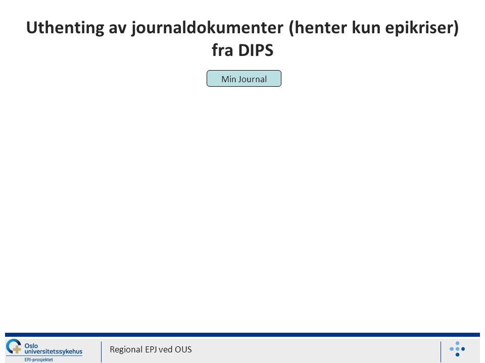Uthenting av journaldokumenter (henter kun epikriser) fra DIPS Regional EPJ ved OUS Min Journal