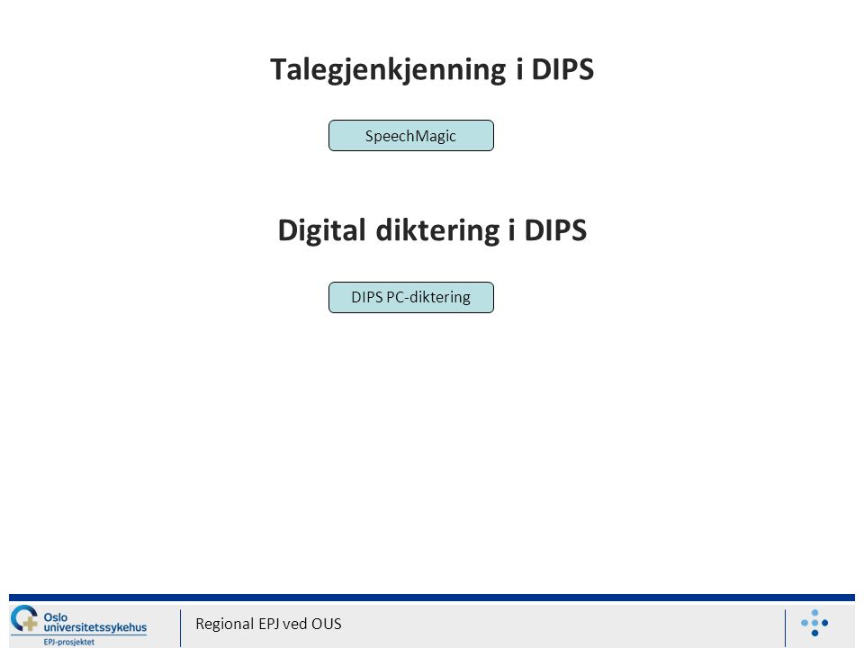 Talegjenkjenning i DIPS Regional EPJ ved OUS SpeechMagic Digital diktering i DIPS DIPS PC-diktering