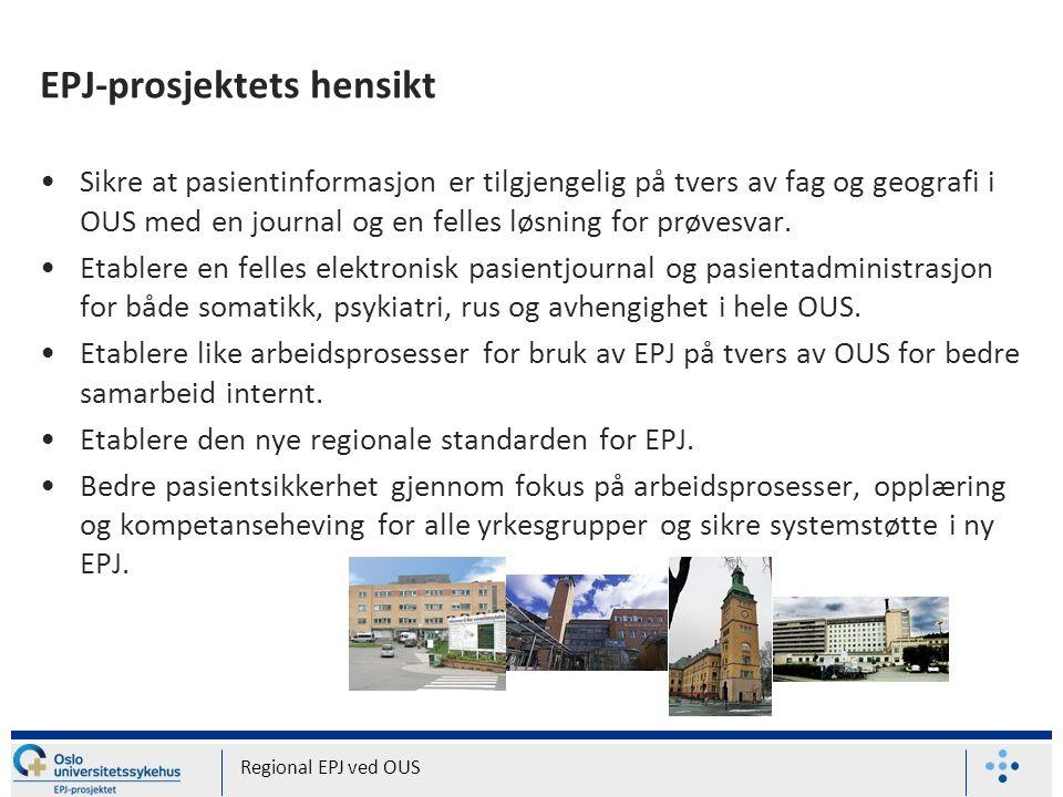 EPJ-prosjektets hensikt Sikre at pasientinformasjon er tilgjengelig på tvers av fag og geografi i OUS med en journal og en felles løsning for prøvesvar.