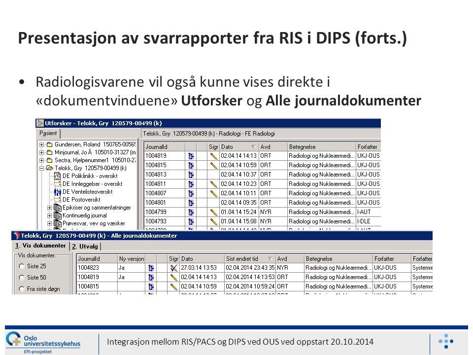 Presentasjon av svarrapporter fra RIS i DIPS (forts.) Radiologisvarene vil også kunne vises direkte i «dokumentvinduene» Utforsker og Alle journaldokumenter Integrasjon mellom RIS/PACS og DIPS ved OUS ved oppstart 20.10.2014