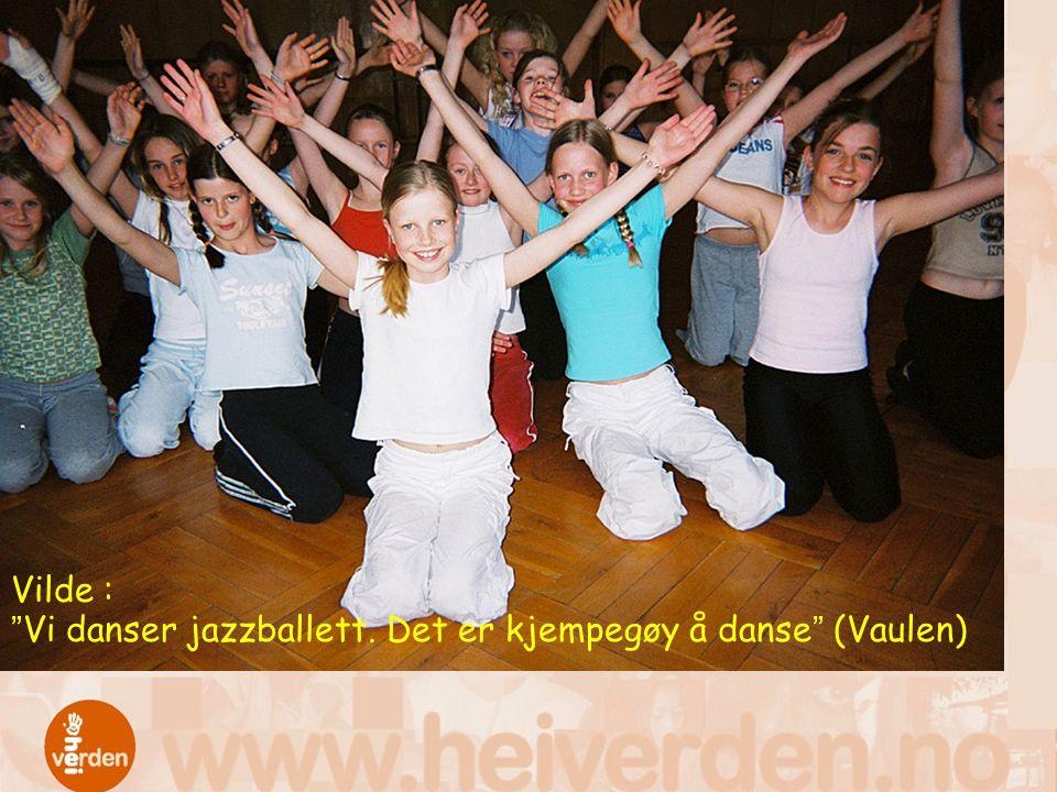 """Vilde : """"Vi danser jazzballett. Det er kjempegøy å danse"""" (Vaulen)"""