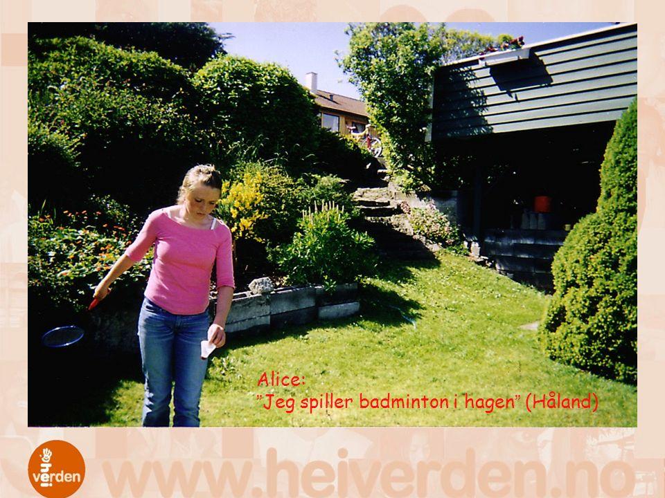 "Alice: ""Jeg spiller badminton i hagen"" (Håland)"