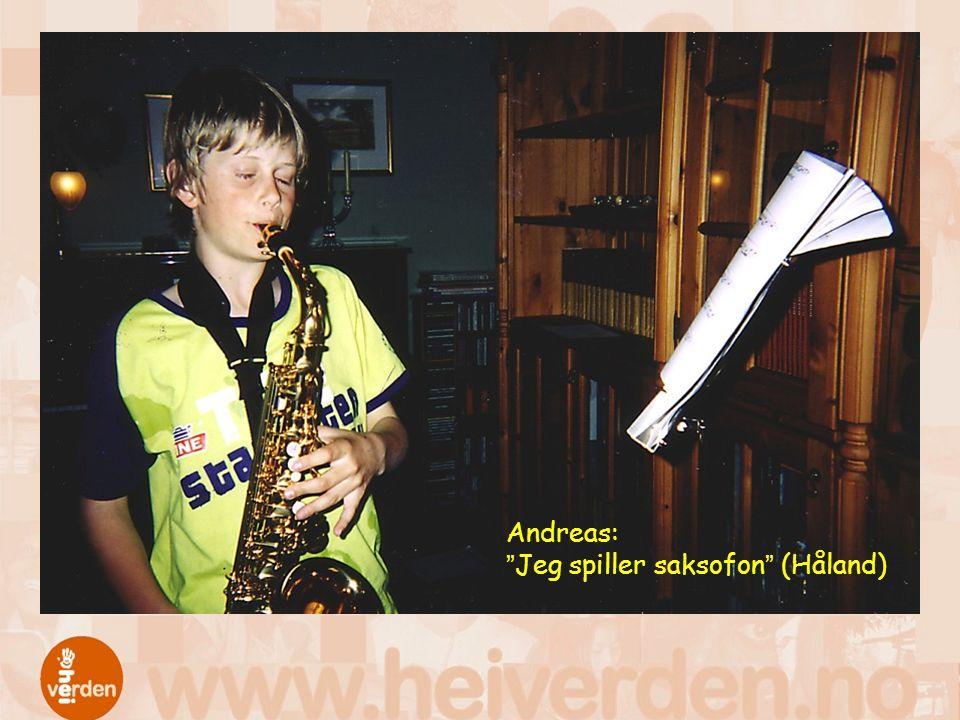 """Andreas: """"Jeg spiller saksofon"""" (Håland)"""