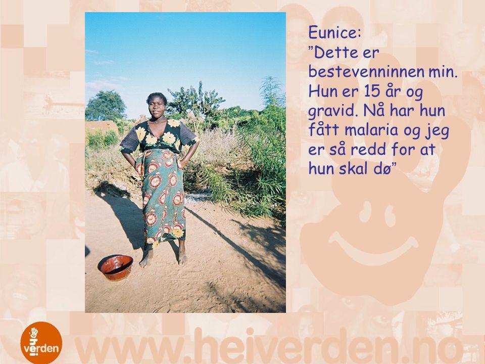 """Eunice: """"Dette er bestevenninnen min. Hun er 15 år og gravid. Nå har hun fått malaria og jeg er så redd for at hun skal dø"""""""