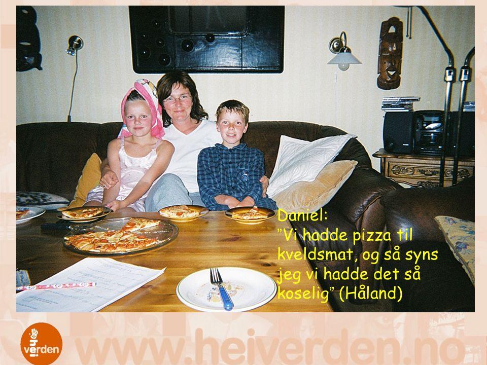 Daniel: Vi hadde pizza til kveldsmat, og så syns jeg vi hadde det så koselig (Håland)