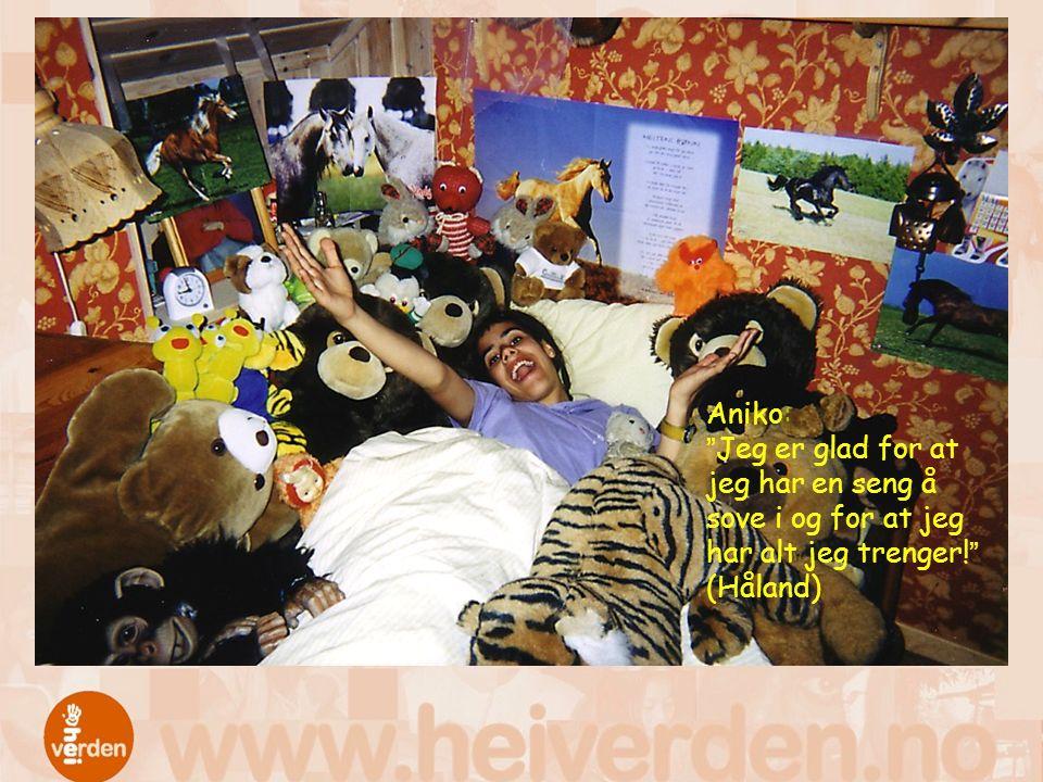 """Aniko: """"Jeg er glad for at jeg har en seng å sove i og for at jeg har alt jeg trenger!"""" (Håland)"""