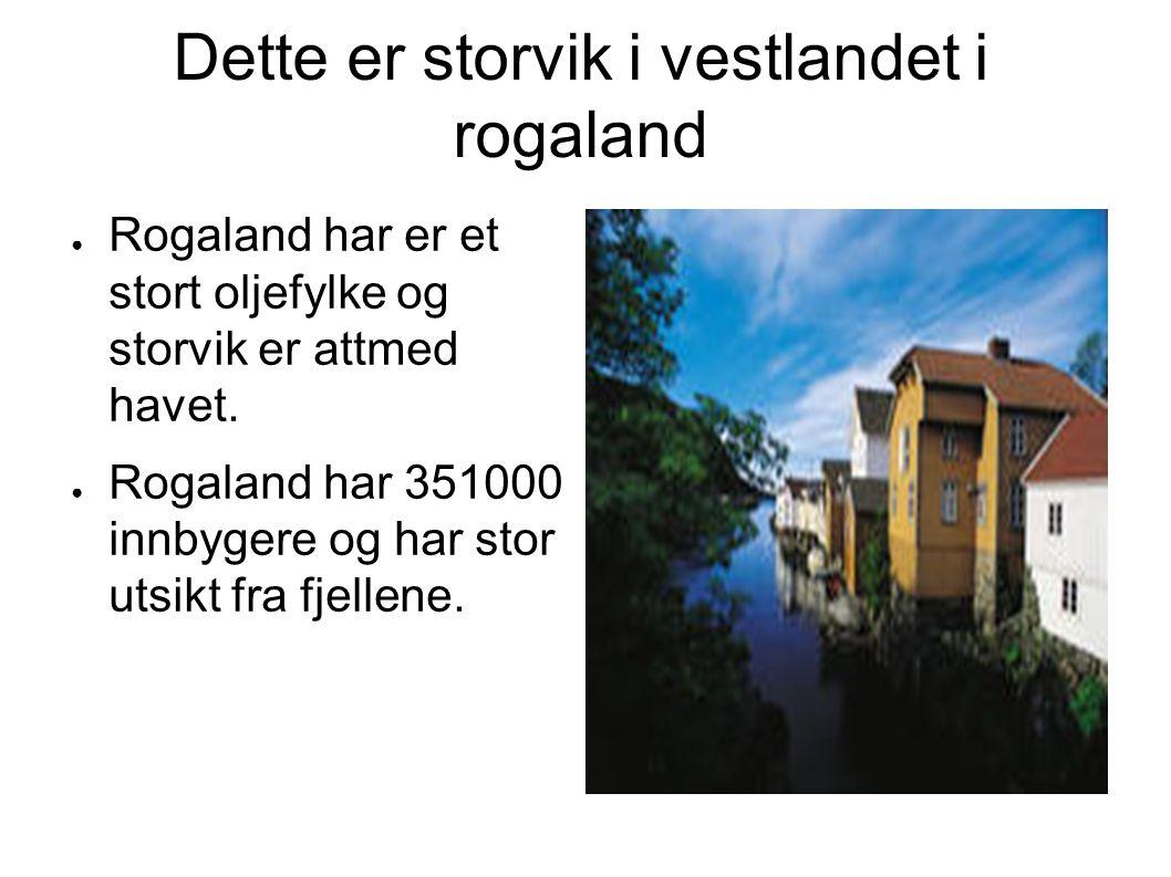 Dette er storvik i vestlandet i rogaland ● Rogaland har er et stort oljefylke og storvik er attmed havet.
