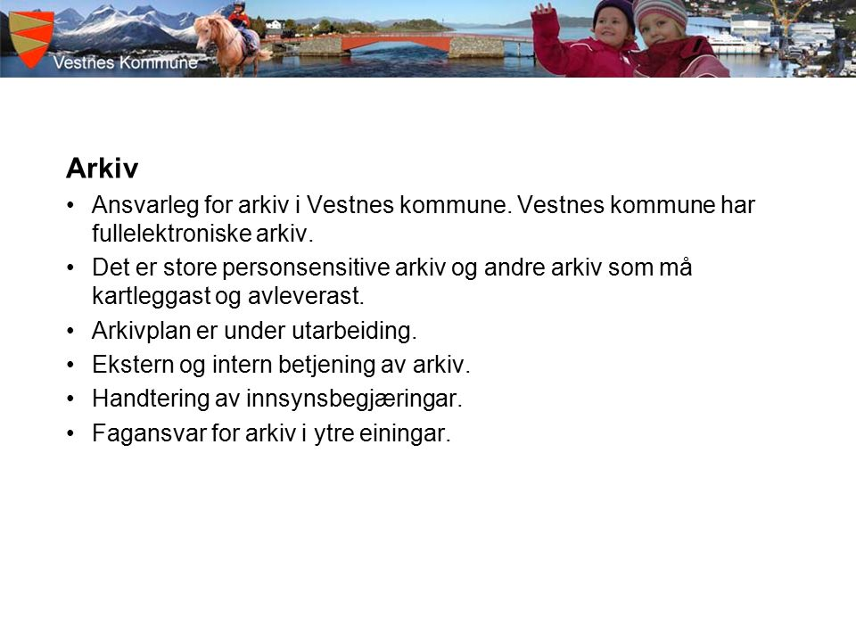 Arkiv Ansvarleg for arkiv i Vestnes kommune. Vestnes kommune har fullelektroniske arkiv.