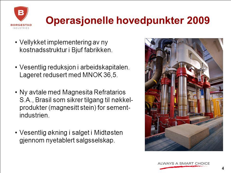 4 Operasjonelle hovedpunkter 2009 Vellykket implementering av ny kostnadsstruktur i Bjuf fabrikken.