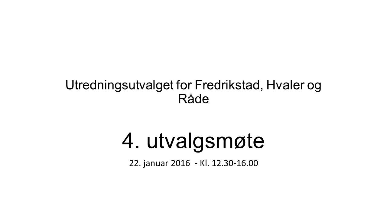 Utredningsutvalget for Fredrikstad, Hvaler og Råde 4. utvalgsmøte 22. januar 2016 - Kl. 12.30-16.00