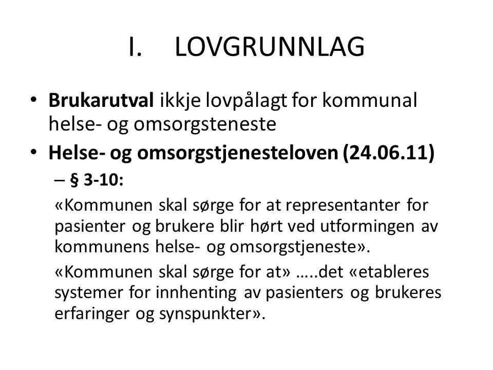 I.LOVGRUNNLAG Brukarutval ikkje lovpålagt for kommunal helse- og omsorgsteneste Helse- og omsorgstjenesteloven (24.06.11) – § 3-10: «Kommunen skal sør