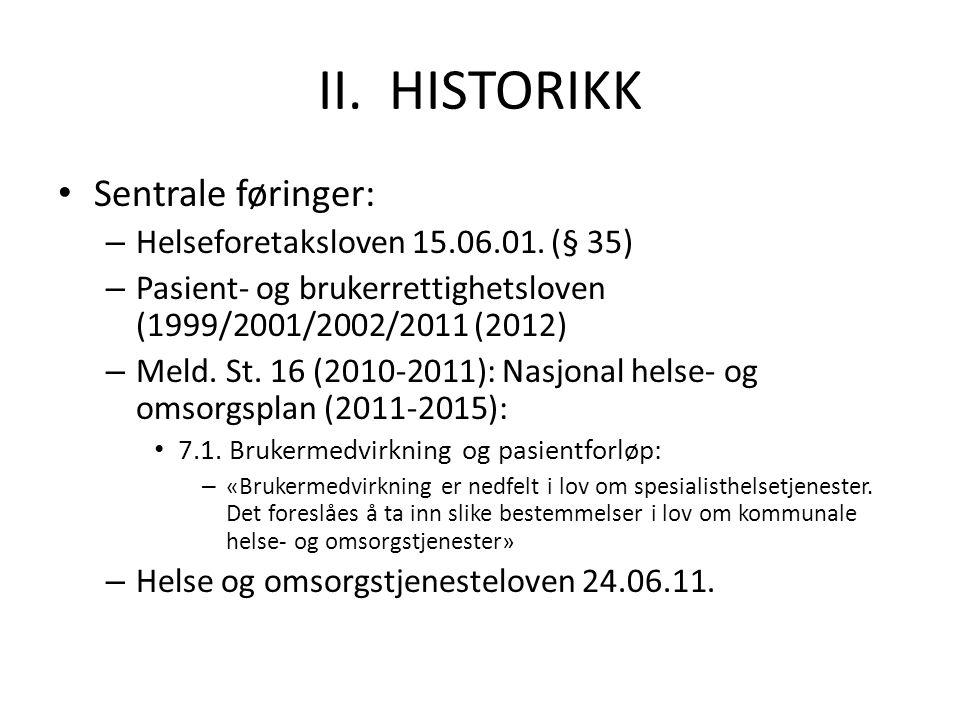 II. HISTORIKK Sentrale føringer: – Helseforetaksloven 15.06.01. (§ 35) – Pasient- og brukerrettighetsloven (1999/2001/2002/2011 (2012) – Meld. St. 16