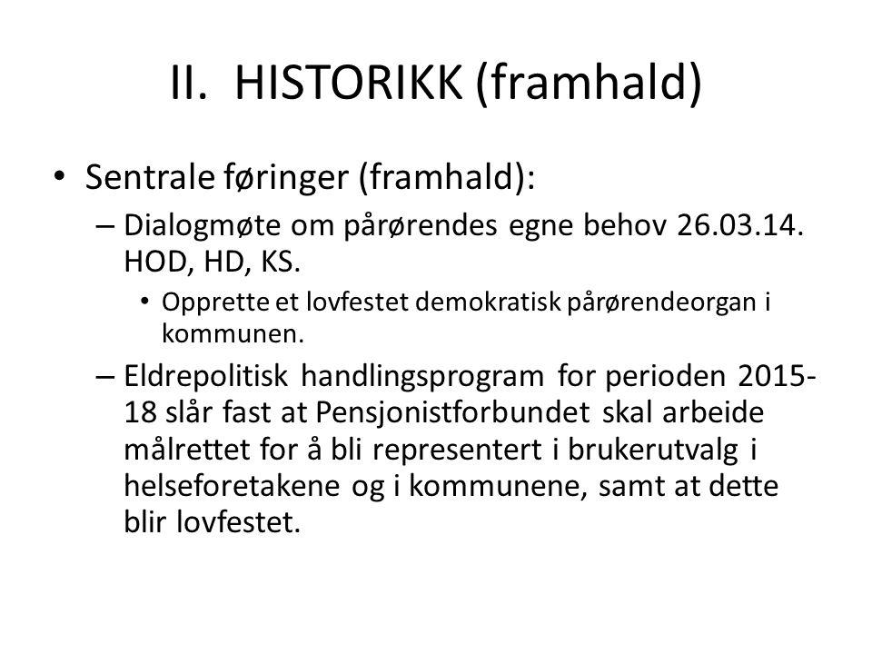 II. HISTORIKK (framhald) Sentrale føringer (framhald): – Dialogmøte om pårørendes egne behov 26.03.14. HOD, HD, KS. Opprette et lovfestet demokratisk