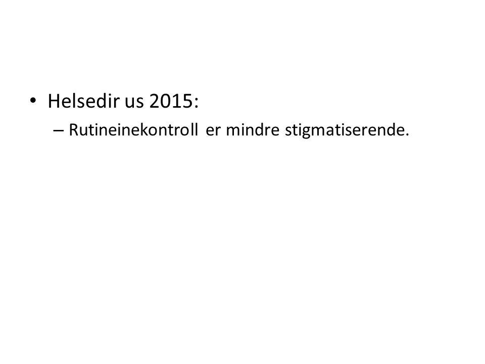 Helsedir us 2015: – Rutineinekontroll er mindre stigmatiserende.