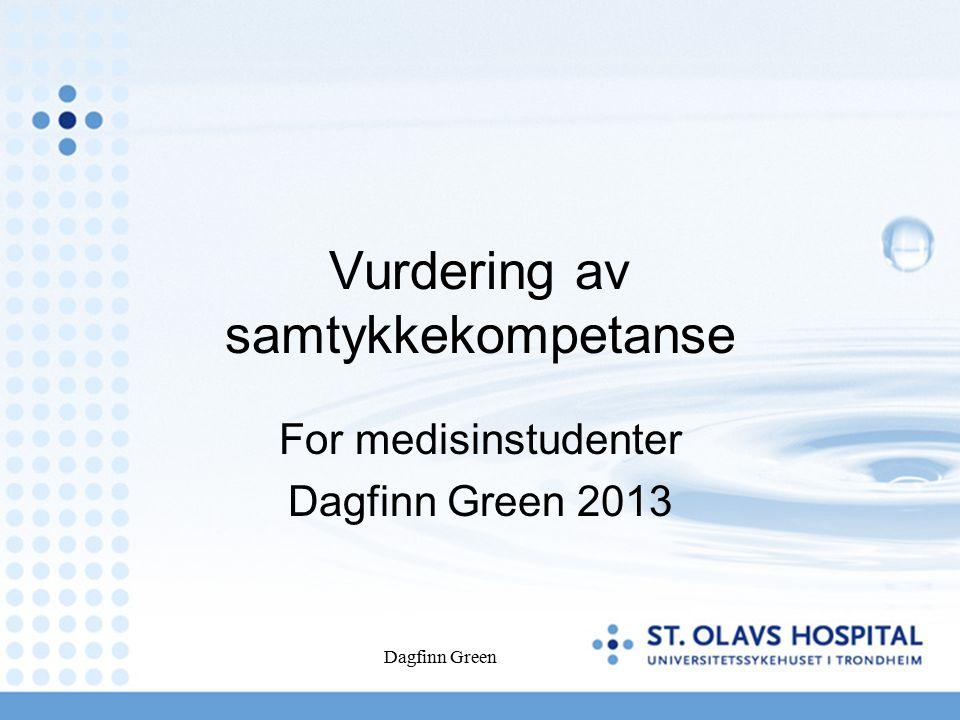 Dagfinn Green Vurdering av samtykkekompetanse For medisinstudenter Dagfinn Green 2013