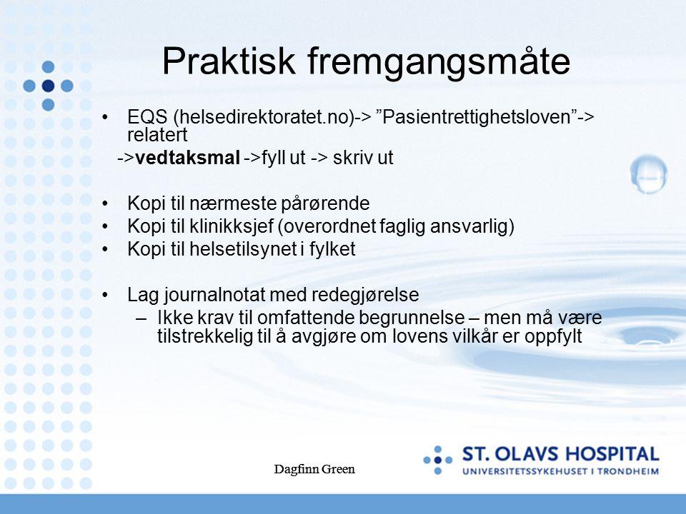 """Dagfinn Green Praktisk fremgangsmåte EQS (helsedirektoratet.no)-> """"Pasientrettighetsloven""""-> relatert ->vedtaksmal ->fyll ut -> skriv ut Kopi til nærm"""
