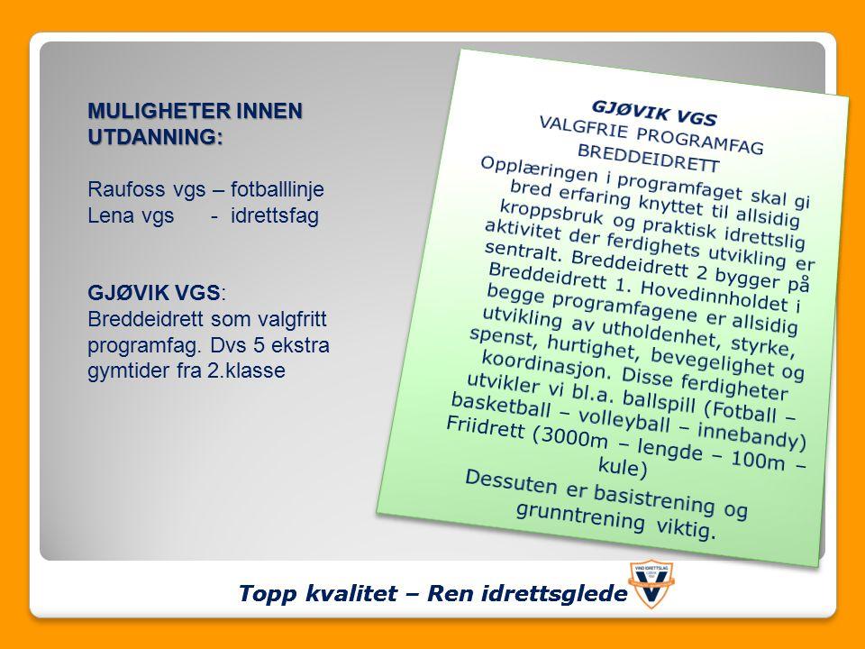 MULIGHETER INNEN UTDANNING: Raufoss vgs – fotballlinje Lena vgs - idrettsfag GJØVIK VGS: Breddeidrett som valgfritt programfag.