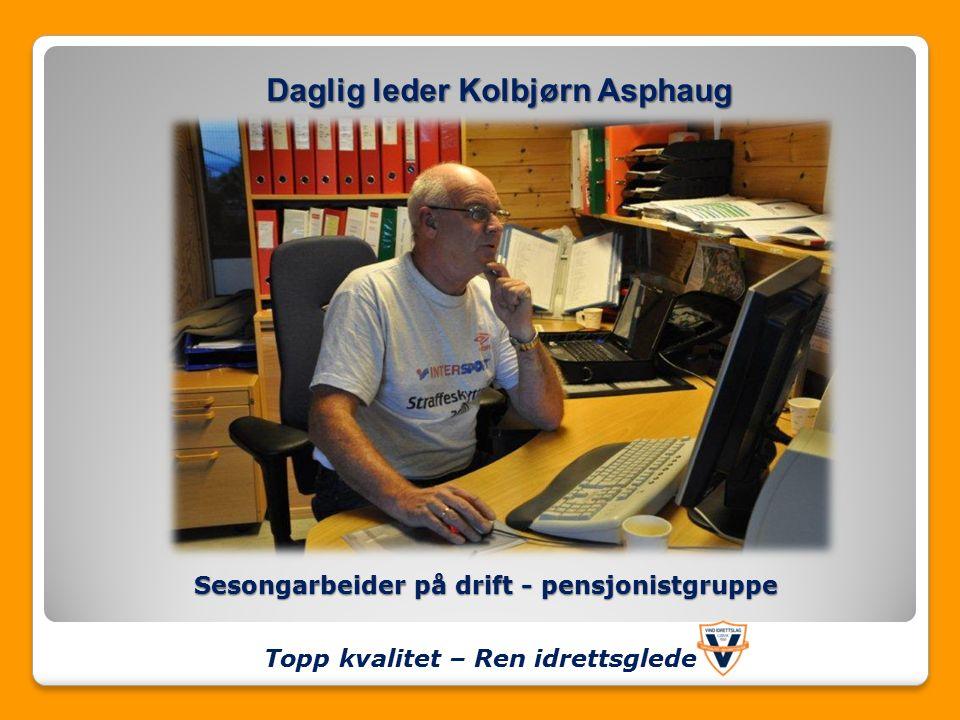 Sesongarbeider på drift - pensjonistgruppe Topp kvalitet – Ren idrettsglede Daglig leder Kolbjørn Asphaug