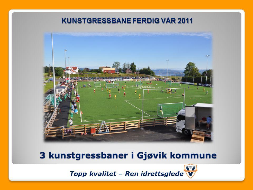 3 kunstgressbaner i Gjøvik kommune KUNSTGRESSBANE FERDIG VÅR 2011 Topp kvalitet – Ren idrettsglede