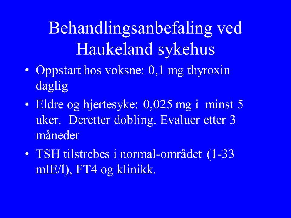 Behandlingsanbefaling ved Haukeland sykehus Oppstart hos voksne: 0,1 mg thyroxin daglig Eldre og hjertesyke: 0,025 mg i minst 5 uker. Deretter dobling