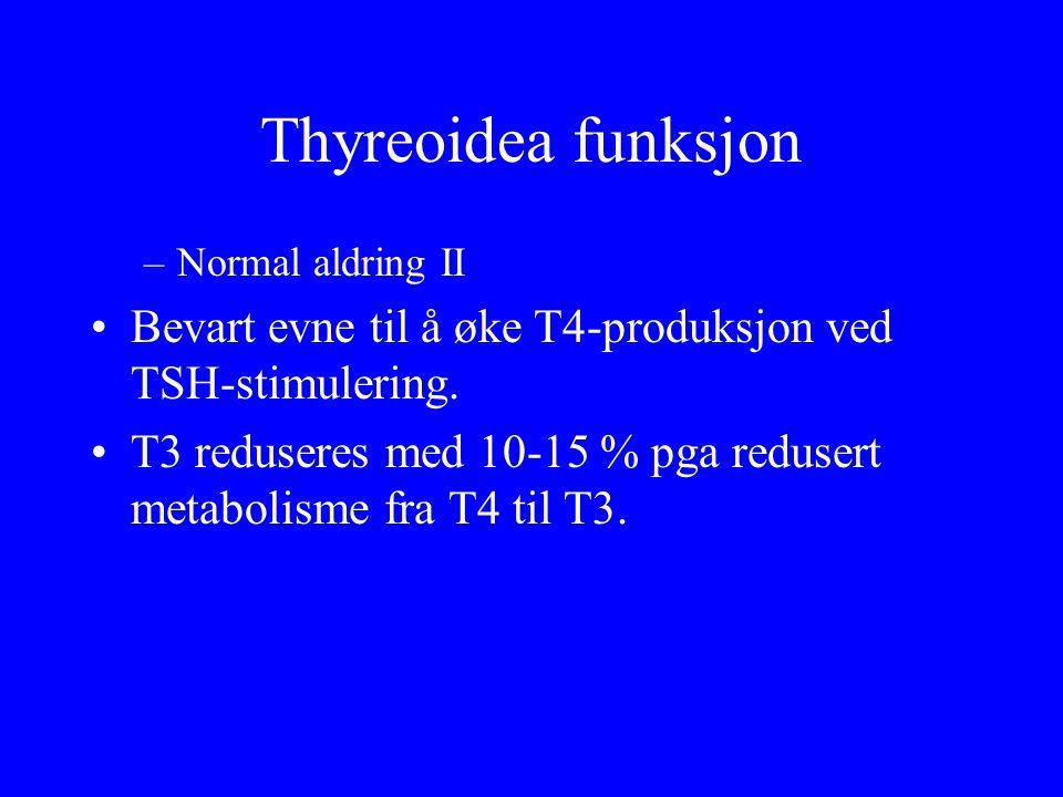 Thyreoidea funksjon –Normal aldring II Bevart evne til å øke T4 ‑ produksjon ved TSH ‑ stimulering. T3 reduseres med 10 ‑ 15 % pga redusert metabolism
