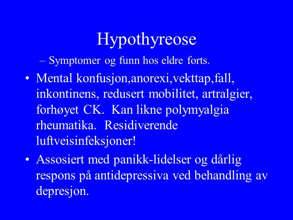 Hypothyreose –Symptomer og funn hos eldre forts. Mental konfusjon,anorexi,vekttap,fall, inkontinens, redusert mobilitet, artralgier, forhøyet CK. Kan